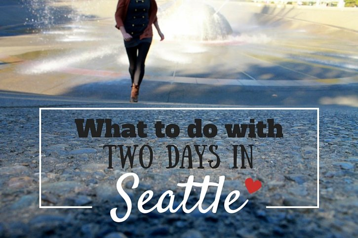 What to do with Two Days in Seattle, Washington