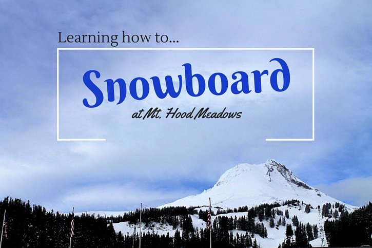 Learning How to Snowboard at Mt. Hood Meadows Ski Resort