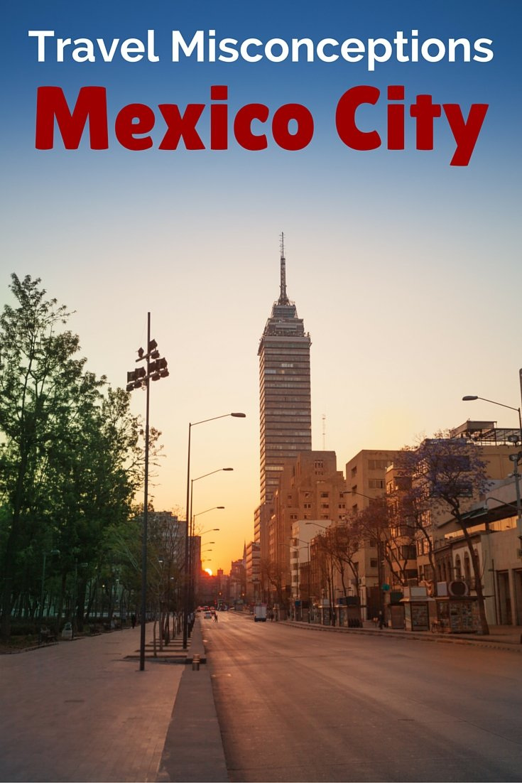 Travel Misconceptions: Mexico City