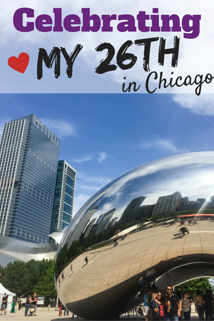 Celebrating My 26th in Chicago, Illinois - USA