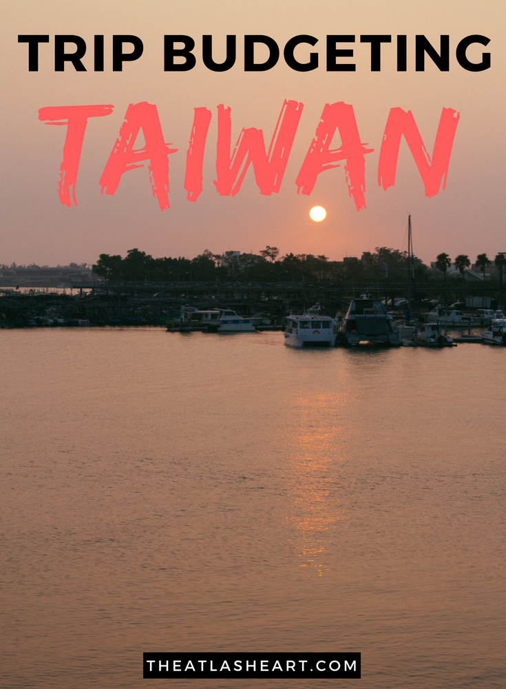 Trip Budgeting Taiwan - The Atlas Heart