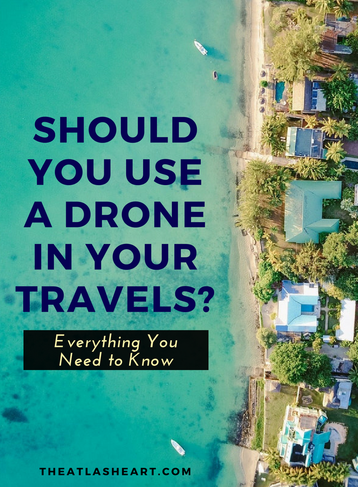 Should You Use a Drone in Your Travels? - The Atlas Heart