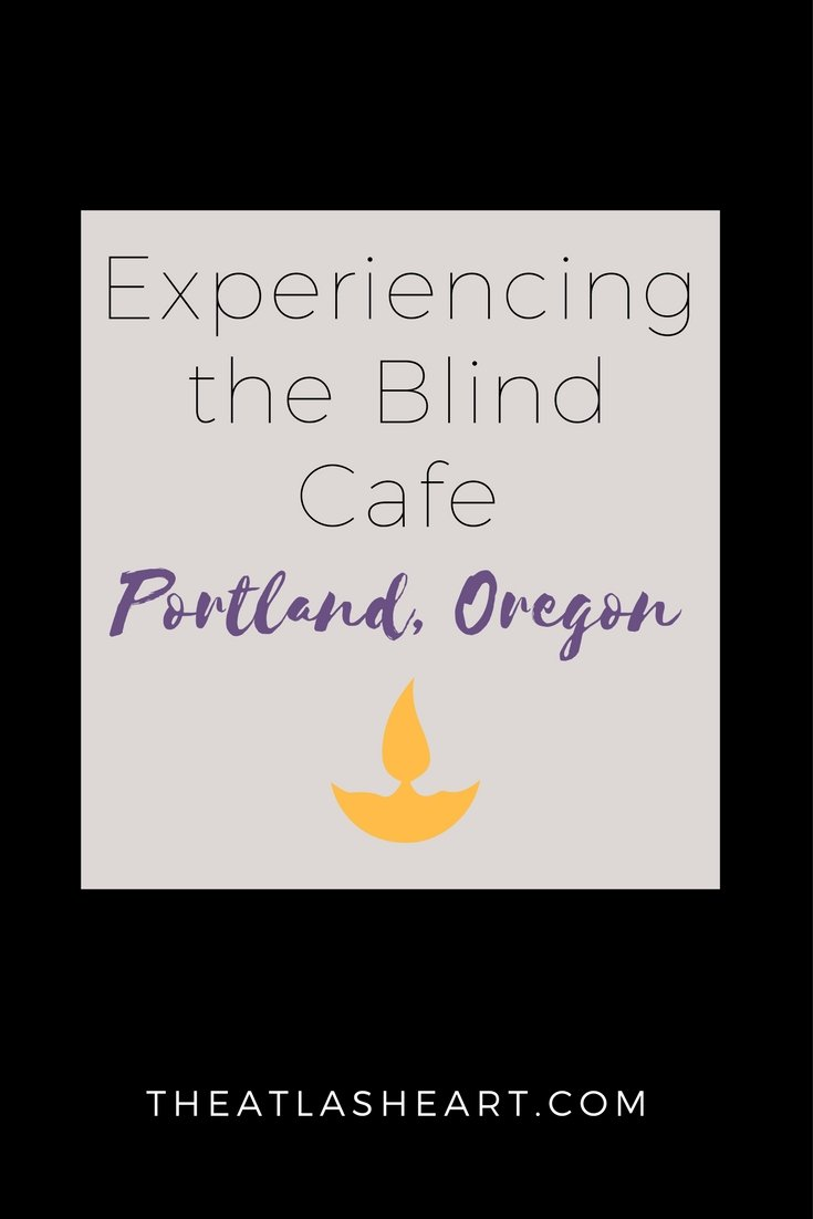 Experiencing the Blind Cafe in Portland, Oregon - one of the most unique dinners I've ever been to. | The Atlas Heart