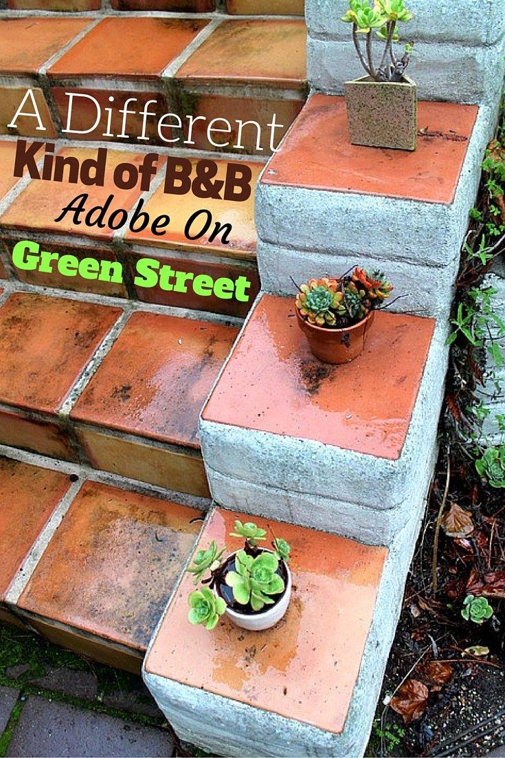 A Different Kind of B&B - Adobe on Green Street - Santa Cruz, California