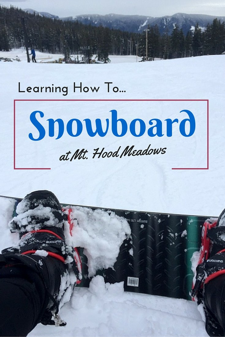Learning How to Snowboard at Mt. Hood Meadows Ski Resort - Oregon