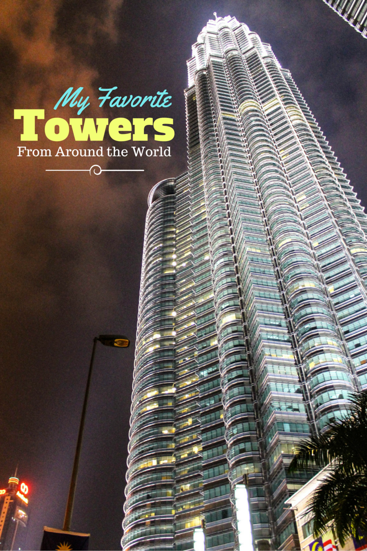 My Favorite Towers from Around the World!