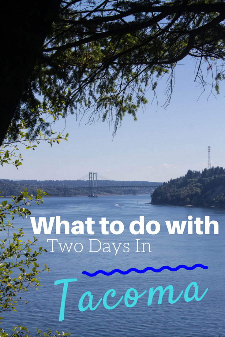 What to Do With Two Days in Tacoma, Washington
