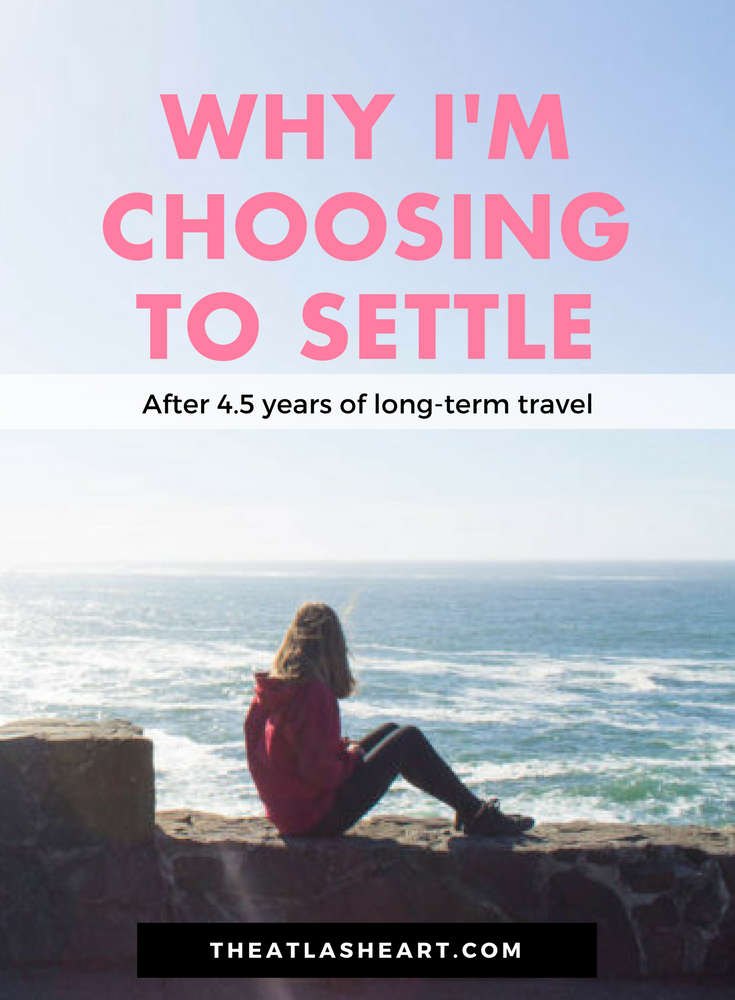 Why I'm Choosing to Settle, After 4.5 Years of Long Term Travel | The Atlas Heart