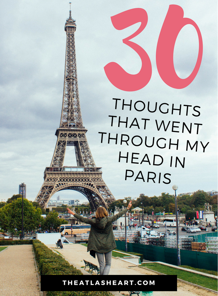 30 Thoughts That Went Through My Head in Paris, France | The Atlas Heart