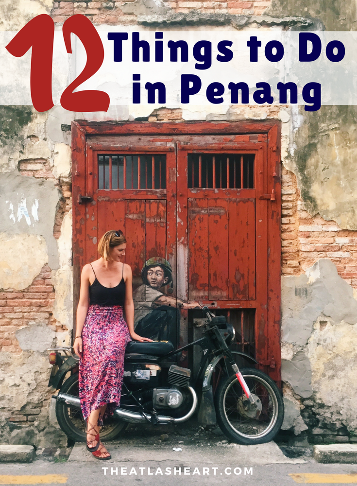 12 Things to Do in Penang, Malaysia | Asia Travel | The Atlas Heart