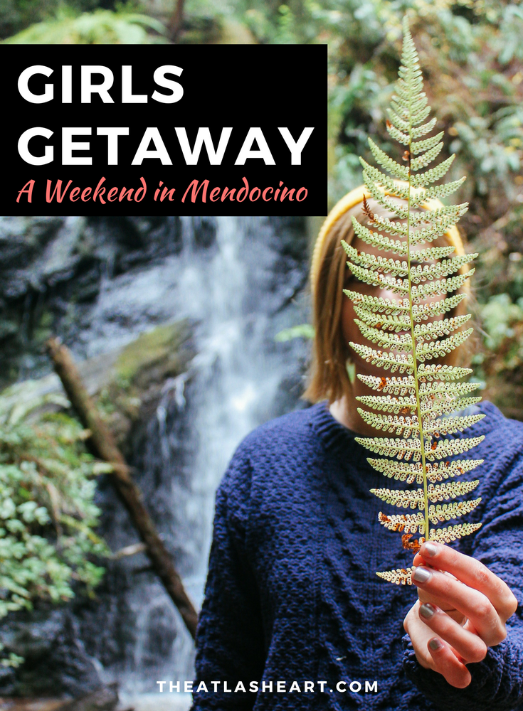 Girls Getaway: A Weekend in Mendocino, California | The Atlas Heart