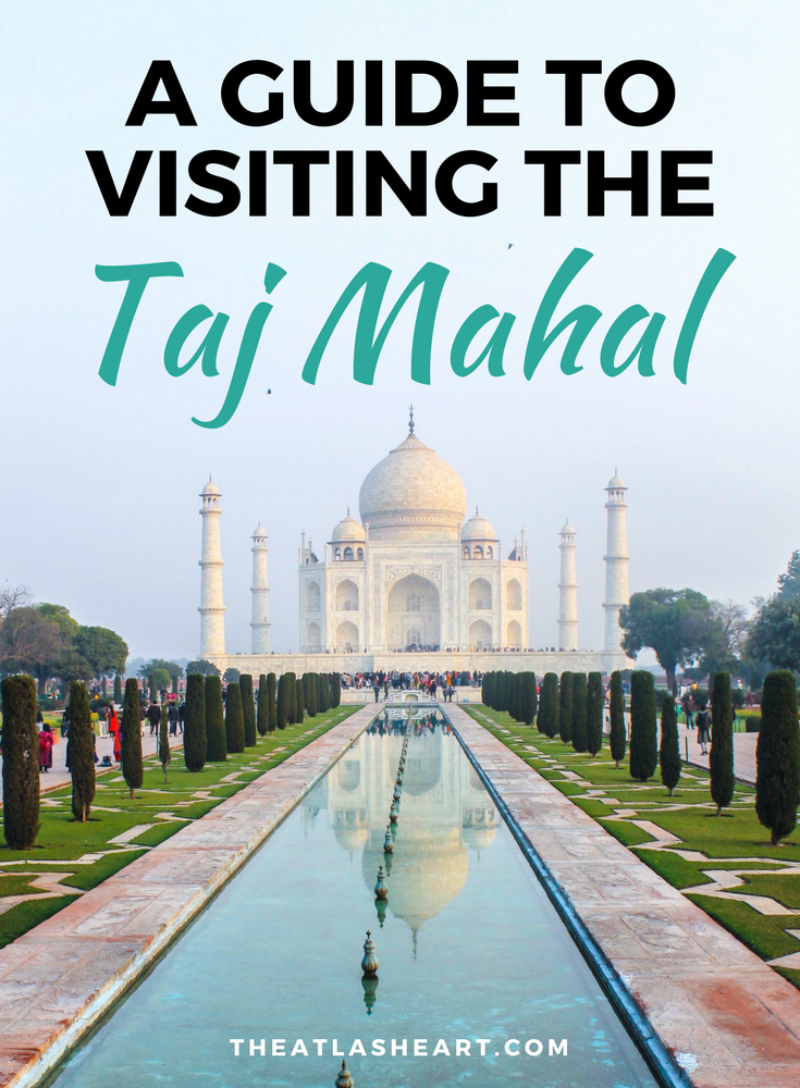 Guide to Visiting the Taj Mahal | India Travels | The Atlas Heart