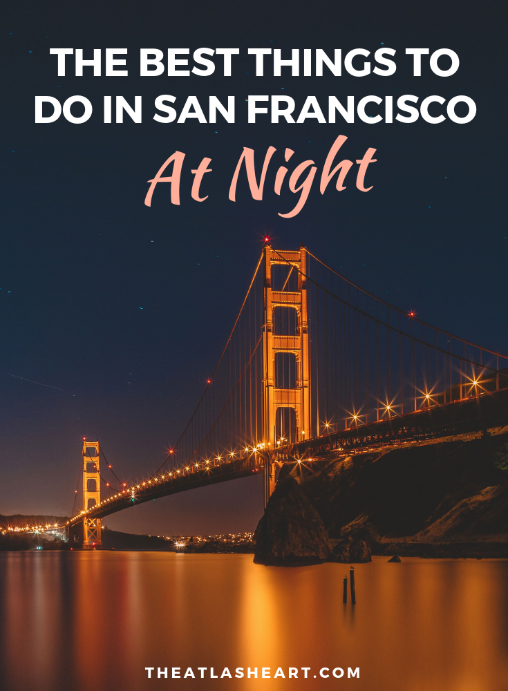 The best things to do in San Francisco at night, whether you\'re looking for nightlife, romantic activities, or family-friendly options. | The Atlas Heart  #sanfrancisco #sanfrancisconightlife #thingstodoinsanfrancisco #bayarea #visitcalifornia #californiatravel #usatravel #westcoastroadtrip #westcoast